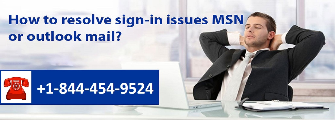 How to resolve sign-in issues MSN or outlook mail